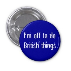 im_off_to_do_british_things_pinback_buttons-rf8874d46c4a14dfdaf9bfdea65e599db_x7j12_8byvr_512